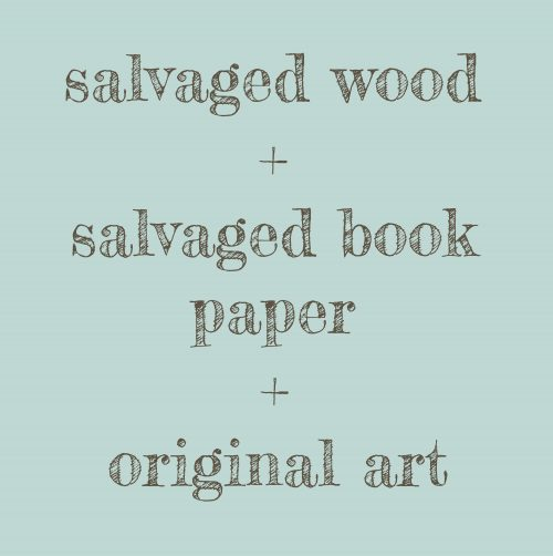 Salvaged Wood + Salvaged Book Paper + Original Art